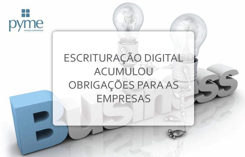 Escrituração digital acumulou obrigações para as empresas
