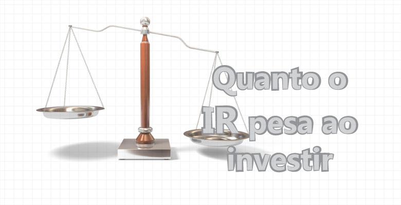 Quanto o IR pesa ao investir – em especial se você for rico?